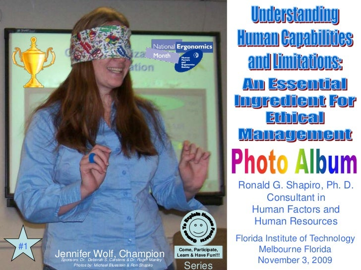 Understanding Human Capabilities and Limitations: An Essential Ingredient For Ethical ManagementChampion Jennifer WolfPres...