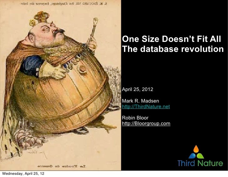 One Size Doesn't Fit All                          The database revolution                          April 25, 2012         ...