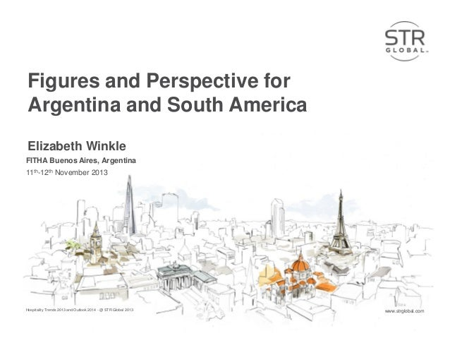 Figures and Perspective for Argentina and South America Elizabeth Winkle FITHA Buenos Aires, Argentina 11th-12th November ...