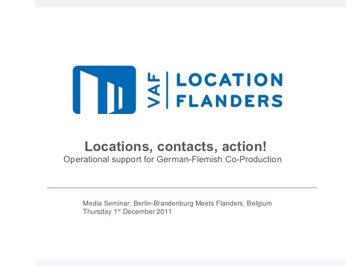 Locations, contacts, action!  Operational support for German-Flemish Co-Production Media Seminar: Berlin-Brandenburg Meets...