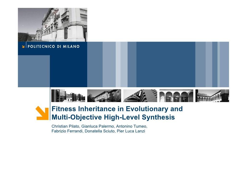 Fitness Inheritance in Evolutionary and Multi-Objective High-Level Synthesis Christian Pilato, Gianluca Palermo, Antonino ...