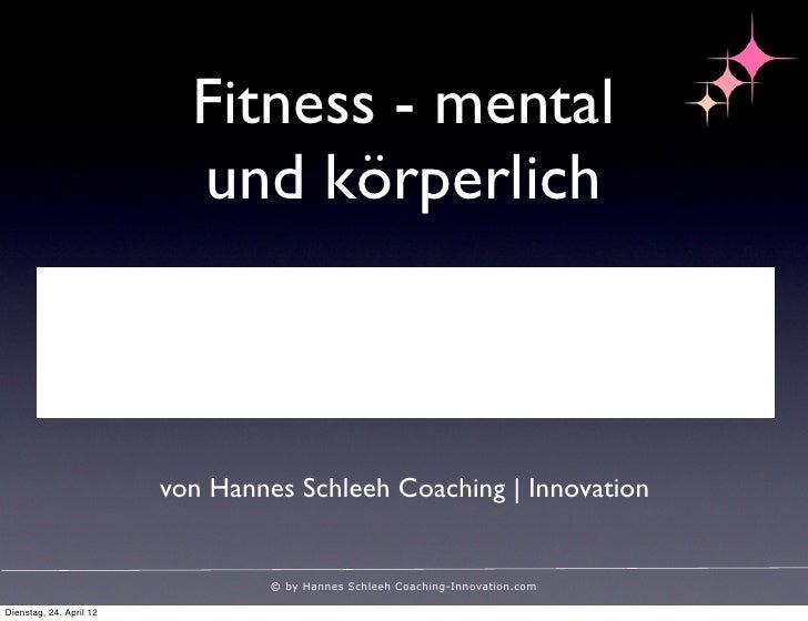 Fitness - mental                           und körperlich                         von Hannes Schleeh Coaching   Innovation...