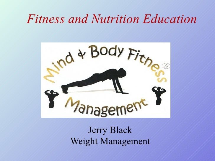 Fitness and Nutrition Education  Jerry Black Weight Management