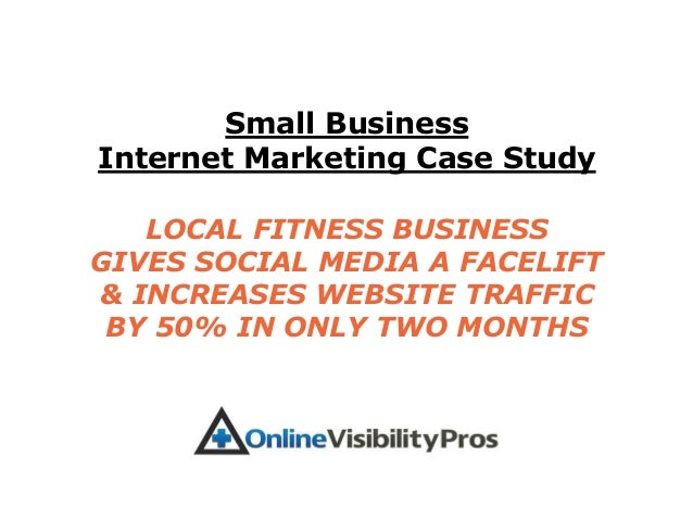Small BusinessInternet Marketing Case Study   LOCAL FITNESS BUSINESSGIVES SOCIAL MEDIA A FACELIFT& INCREASES WEBSITE TRAFF...