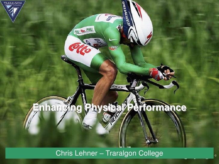 Enhancing Physical Performance    Chris Lehner – Traralgon College
