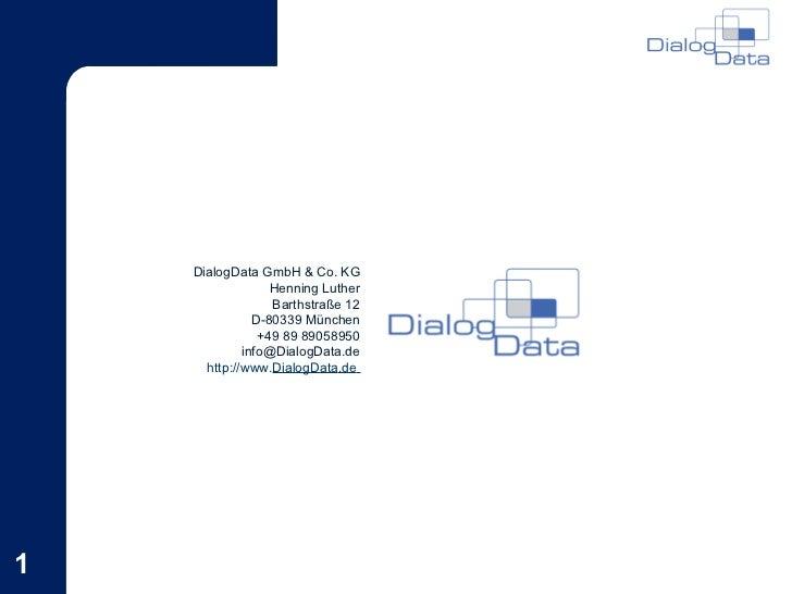 24.05.11 DialogData GmbH & Co. KG Henning Luther Barthstraße 12 D-80339 München +49 89 89058950 [email_address] http://www...