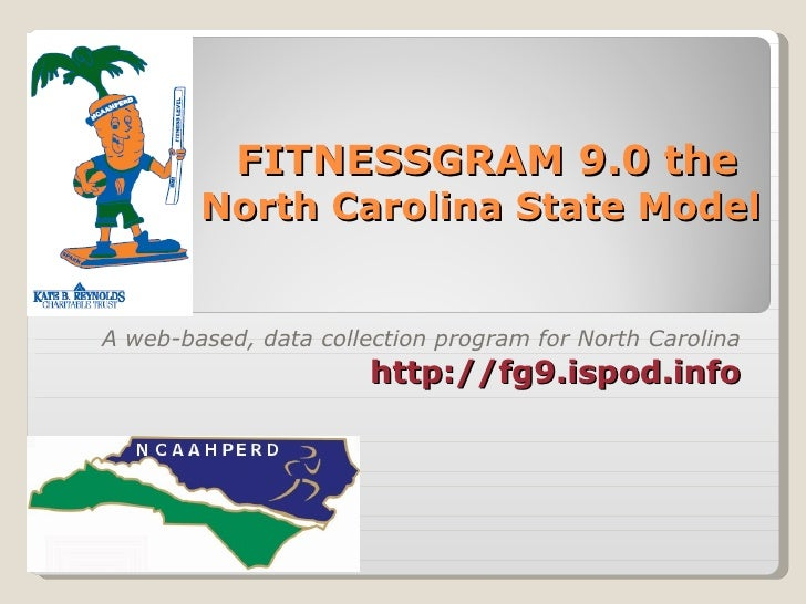 FITNESSGRAM 9.0 the North Carolina State Model  A web-based, data collection program for North Carolina http://fg9.ispod.i...