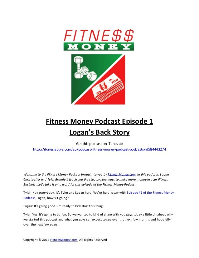 Fitness Money Podcast Episode 1                        Logan's Back Story                                 Get this podcast...