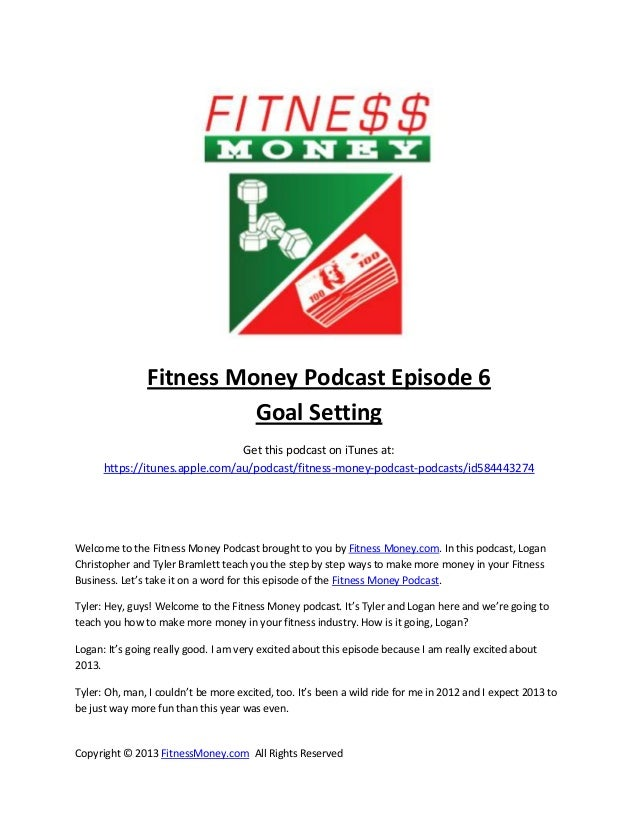 Fitness Money Podcast Episode 6                         Goal Setting                                Get this podcast on iT...