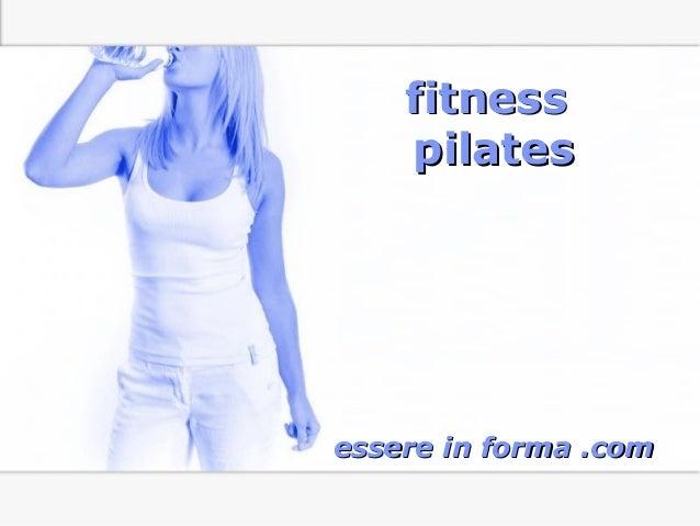 Page 1 fitnessfitness pilatespilates essere in forma .comessere in forma .com
