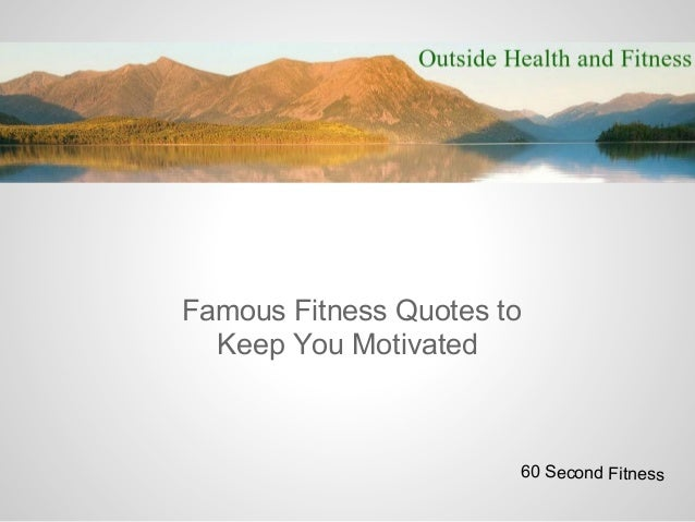 Famous Fitness Quotes to  Keep You Motivated                       60 Second Fitness