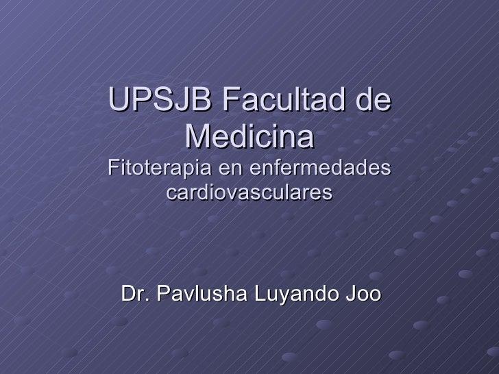 UPSJB Facultad de Medicina Fitoterapia en enfermedades cardiovasculares Dr. Pavlusha Luyando Joo