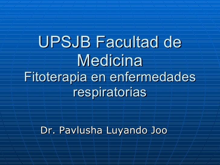UPSJB Facultad de Medicina Fitoterapia en enfermedades respiratorias Dr. Pavlusha Luyando Joo