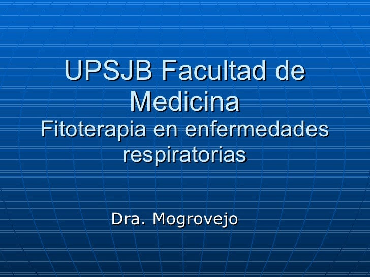 UPSJB Facultad de Medicina Fitoterapia en enfermedades respiratorias Dra. Mogrovejo