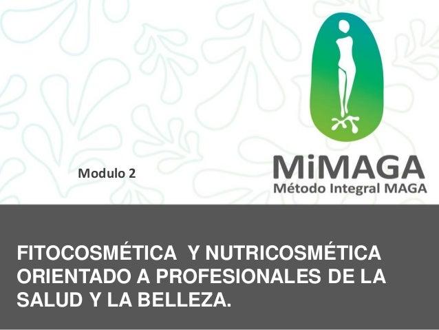 Modulo 2FITOCOSMÉTICA Y NUTRICOSMÉTICAORIENTADO A PROFESIONALES DE LASALUD Y LA BELLEZA.