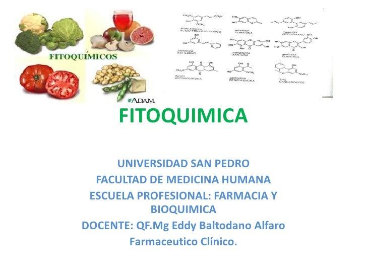 FITOQUIMICA<br />UNIVERSIDAD SAN PEDRO<br />FACULTAD DE MEDICINA HUMANA<br />ESCUELA PROFESIONAL: FARMACIA Y BIOQUIMICA<br...