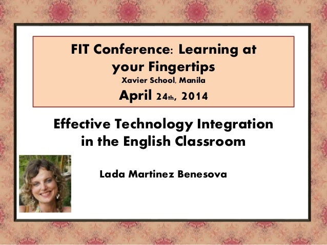 Tool / Online Resource FIT Conference: Learning at your Fingertips Xavier School, Manila April 24th, 2014 Effective Techno...