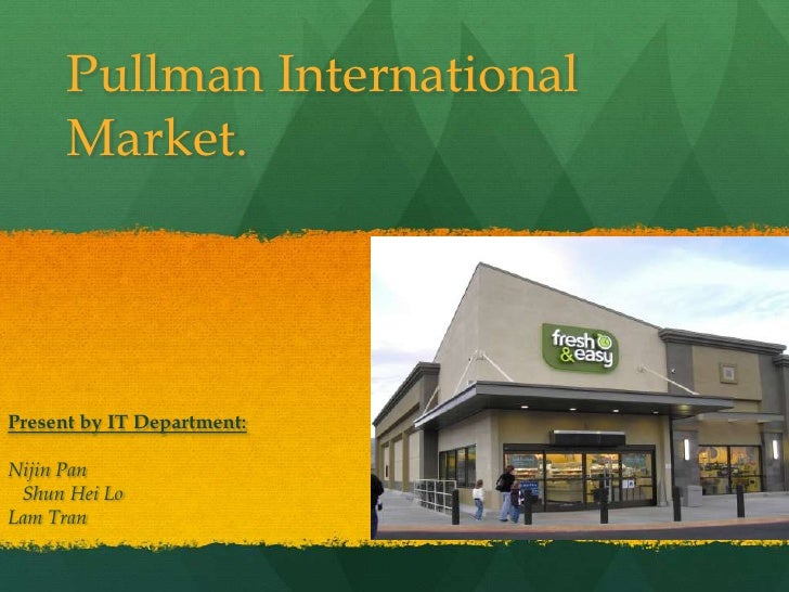 Pullman International      Market.Present by IT Department:Nijin Pan Shun Hei LoLam Tran