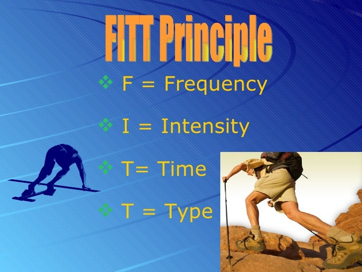 exercise training principles Fitt principle: guidelines developed for exercise prescription fitt is  the  frequency of both walking and strength training can gradually increase over time, .