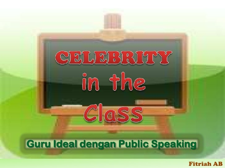 CELEBRITY<br />in the Class<br />Guru Ideal dengan Public Speaking<br />