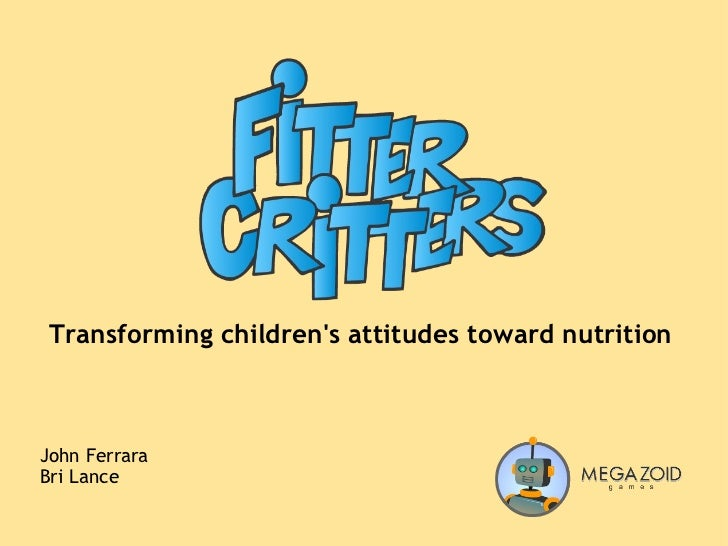 Transforming children's attitudes toward nutrition John Ferrara Bri Lance