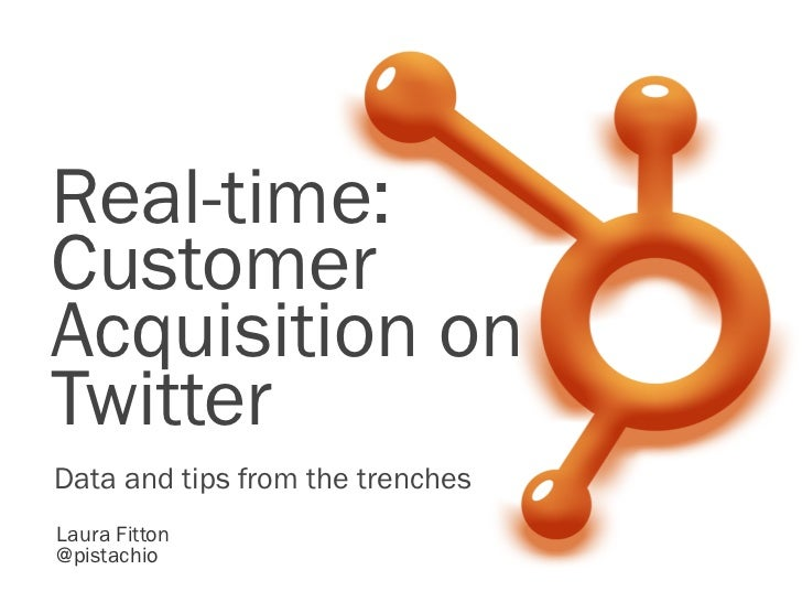 Real-time:CustomerAcquisition onTwitterData and tips from the trenchesLaura Fitton@pistachio