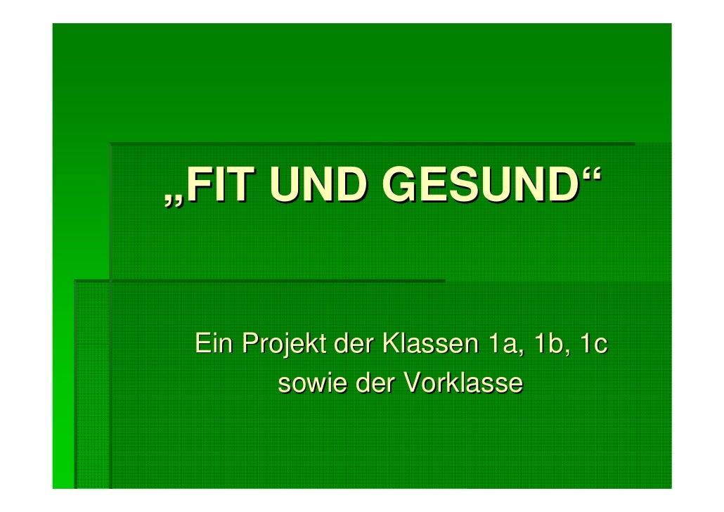 """""""FIT UND GESUND"""" Ein Projekt der Klassen 1a, 1b, 1c        sowie der Vorklasse"""