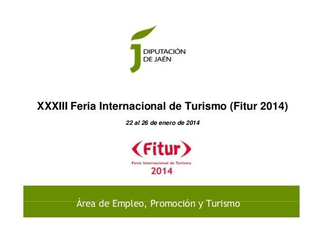 XXXIII Feria Internacional de Turismo (Fitur 2014) 22 al 26 de enero de 2014  Área de Empleo, Promoción y Turismo  1
