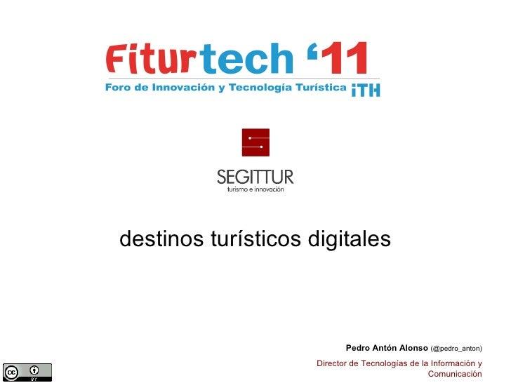 destinos turísticos digitales Pedro Antón Alonso  (@pedro_anton) Director de Tecnologías de la Información y Comunicación