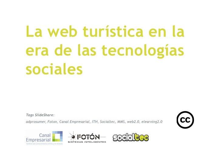 La web turística en la era de las tecnologías sociales  Tags SlideShare: adprosumer, Foton, Canal Empresarial, ITH, Social...