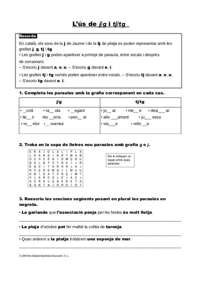 L'ús de j/g i tj/tgRecordaEn català, els sons de la j de Jaume i de la tj de platja es poden representar amb lesgrafies ...