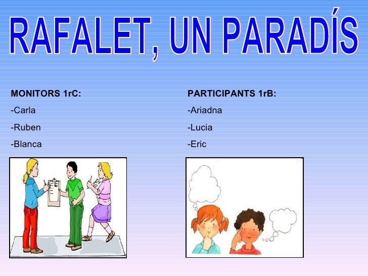 RAFALET, UN PARADÍS MONITORS 1rC:  -Carla -Ruben  -Blanca PARTICIPANTS 1rB: -Ariadna -Lucia -Eric