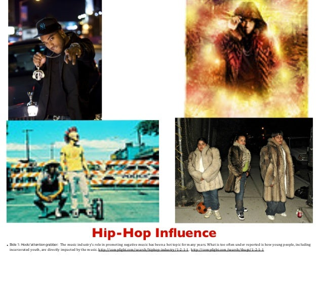Hip-Hop Influence The	   music	   industry's	   role	   in	   promoting	   negative	   music	   has	   been	   a	   hot	   ...