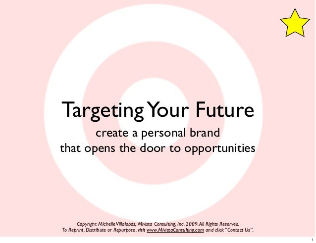 Targeting Your Future       create a personal brandthat opens the door to opportunities      Copyright Michelle Villalobos...