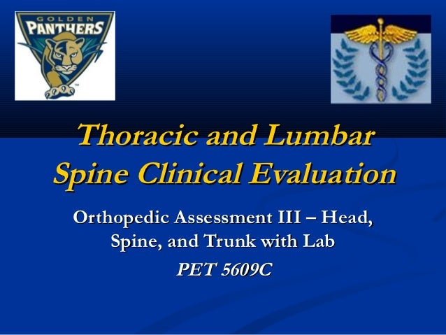 Thoracic and LumbarSpine Clinical Evaluation Orthopedic Assessment III – Head,     Spine, and Trunk with Lab             P...