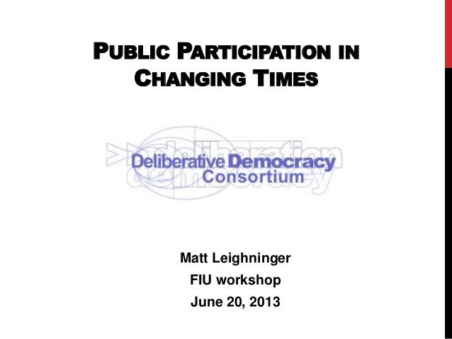 PUBLIC PARTICIPATION INCHANGING TIMESMatt LeighningerFIU workshopJune 20, 2013