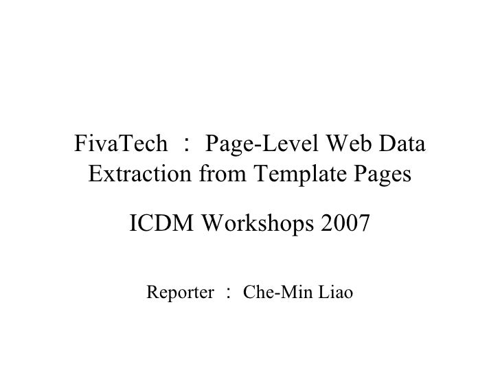 FivaTech : Page-Level Web Data Extraction from Template Pages ICDM Workshops 2007 Reporter : Che-Min Liao