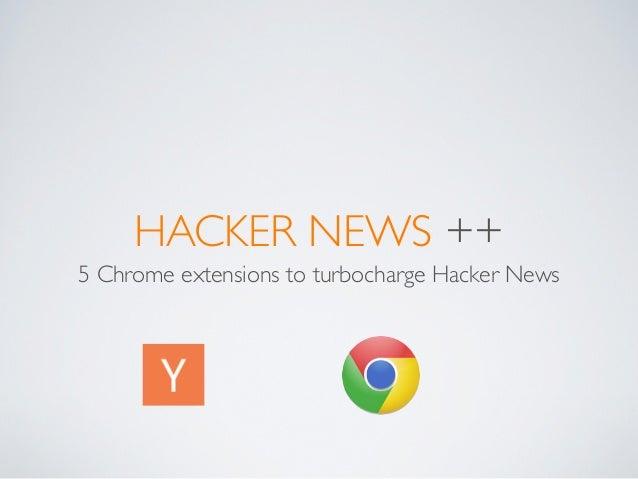 HACKER NEWS ++5 Chrome extensions to turbocharge Hacker News