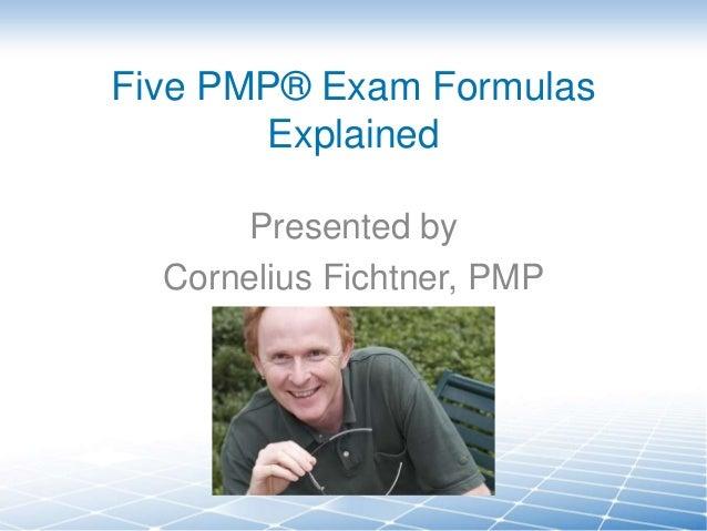 Five PMP® Exam Formulas Explained Presented by Cornelius Fichtner, PMP