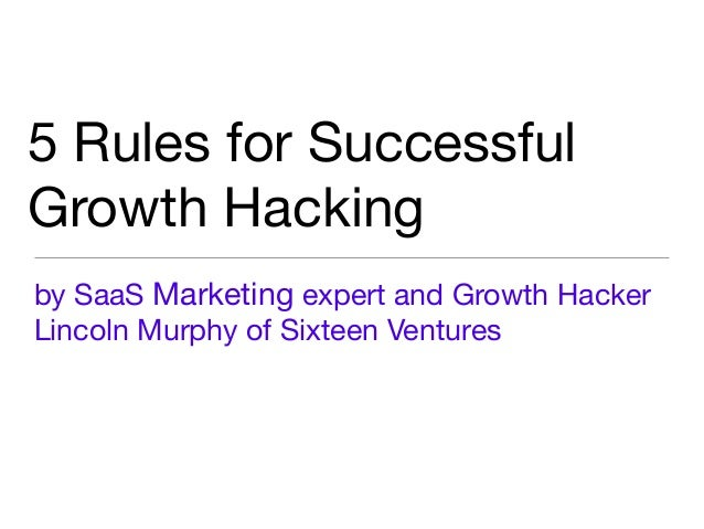 5 Rules for Successful Growth Hacking by SaaS Marketing expert and Growth Hacker Lincoln Murphy of Sixteen Ventures