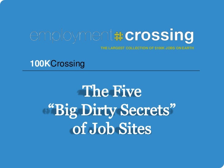 "THE LARGEST COLLECTION OF $100K JOBS ON EARTH<br />100KCrossing<br />The Five ""Big Dirty Secrets"" of Job Sites<br />"