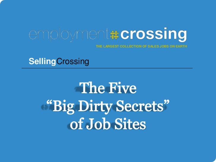 """THE LARGEST COLLECTION OF SALES JOBS ON EARTH<br />SellingCrossing<br />The Five """"Big Dirty Secrets"""" of Job Sites<br />"""