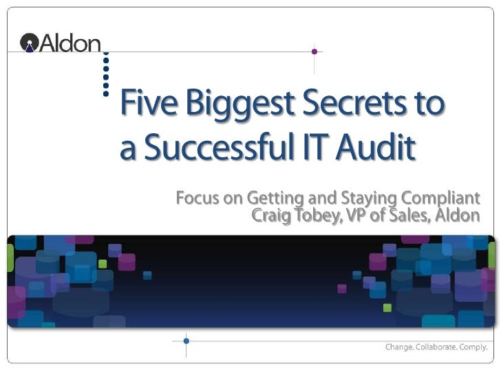 Five Biggest Secrets to a Successful IT Audit<br /> Focus on Getting and Staying CompliantCraig Tobey, VP of Sales, Aldon<...