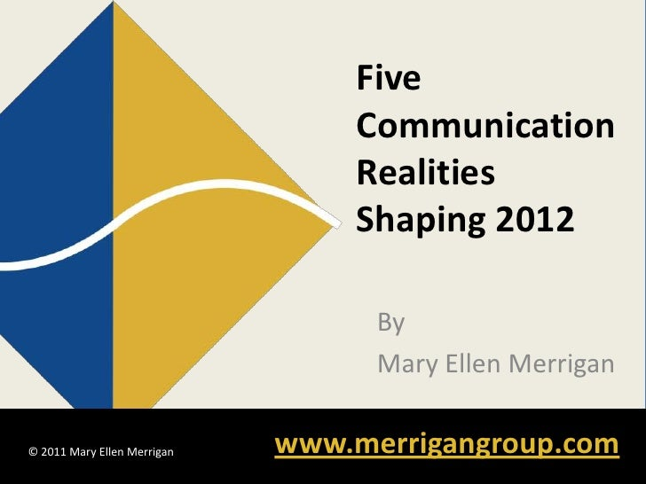 Five Communication Realities Shaping 2012<br />By<br />Mary Ellen Merrigan<br />