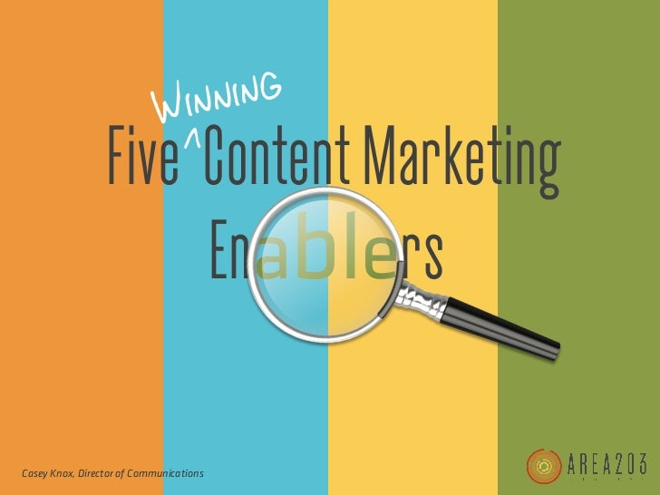 Win ning                 Five Content Marketing                      EnablersCasey Knox, Director of Communications