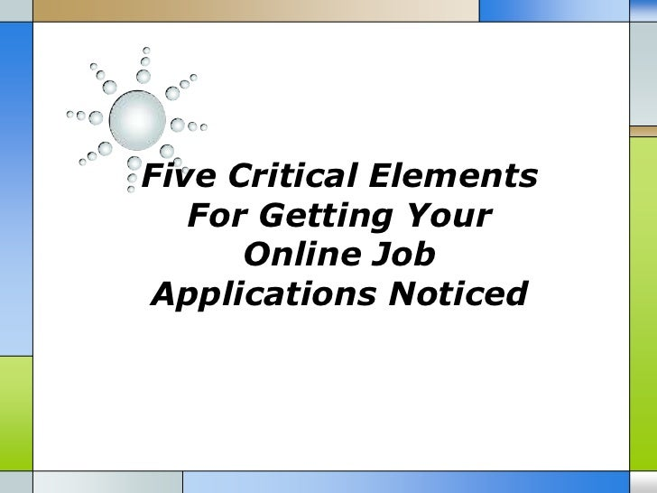 Five Critical Elements   For Getting Your      Online JobApplications Noticed