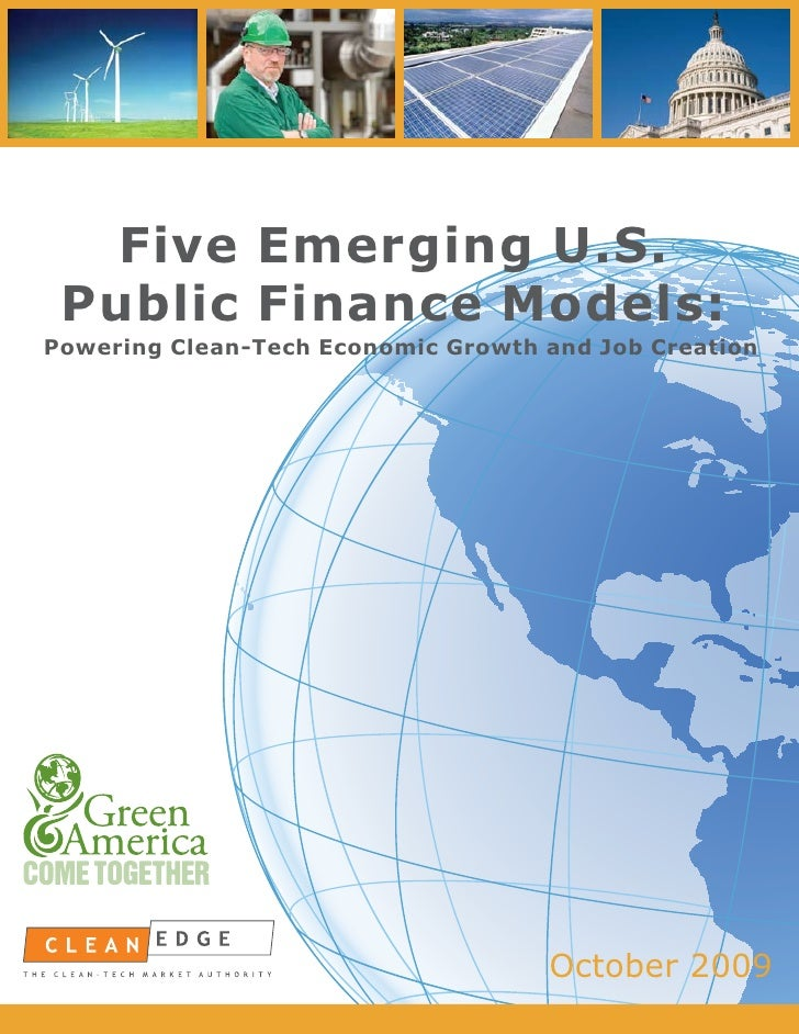 Five Emerging U.S.  Public Finance Models: Powering Clean-Tech Economic Growth and Job Creation                       BY  ...