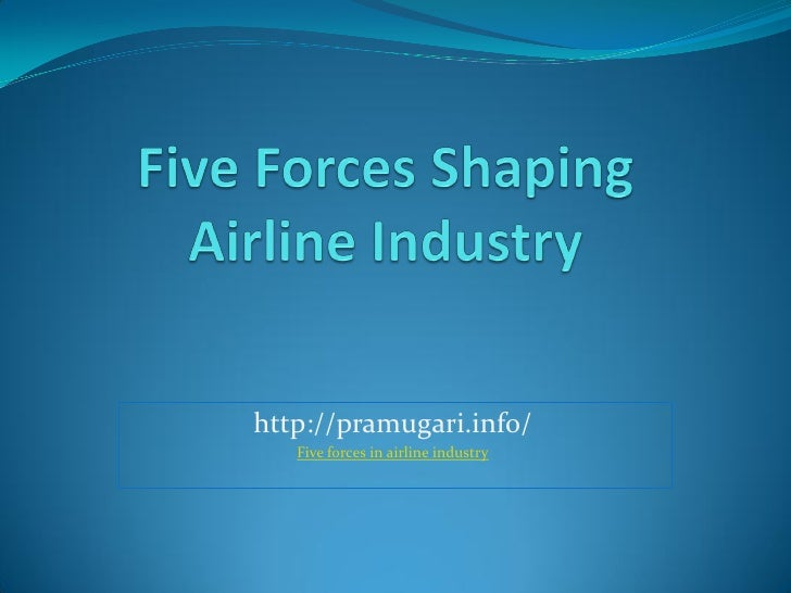 five forces in airlines industry Introduction the domestic us airline industry has been intensely competitive since it was porter's five-forces framework this industry analysis will help us in.