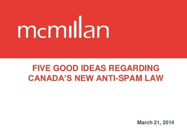FIVE GOOD IDEAS REGARDING CANADA'S NEW ANTI-SPAM LAW March 21, 2014