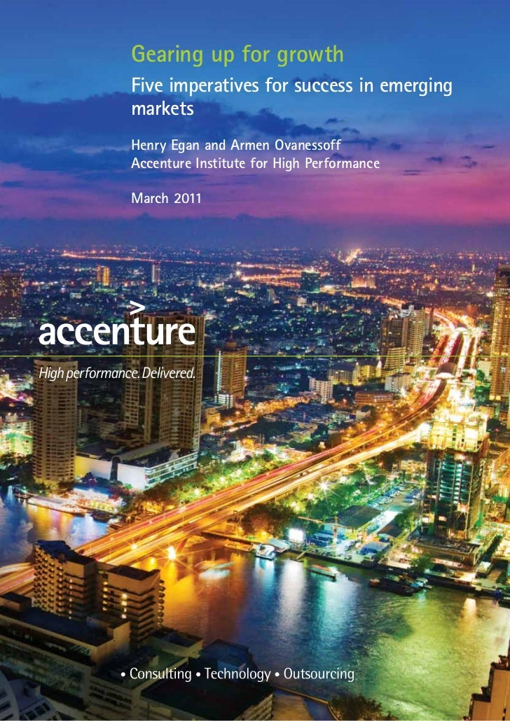 Gearing up for growthFive imperatives for success in emergingmarketsHenry Egan and Armen OvanessoffAccenture Institute for...